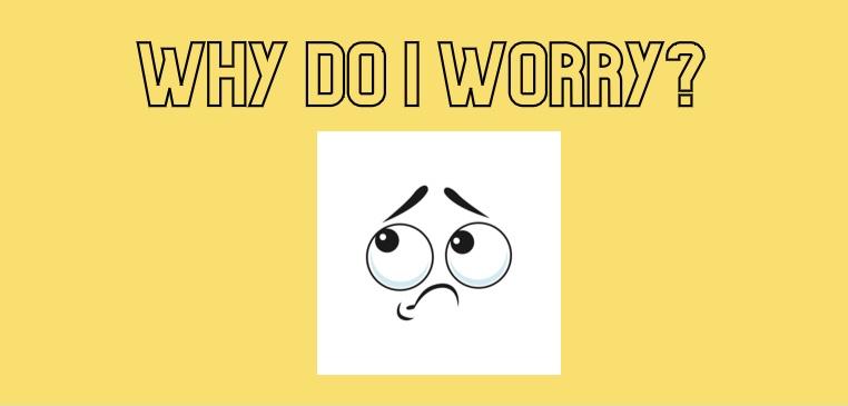 Why Do I Worry?
